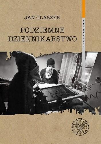Okładka książki Podziemne dziennikarstwo Jan Olaszek