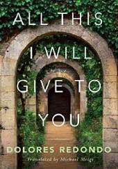 Okładka książki All This I Will Give to You Dolores Redondo
