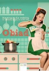 Okładka książki Obiad Dla singla, dla rodziny, na weekend, na już, na kilka dni praca zbiorowa