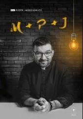 Okładka książki M + P + J Piotr Jarosiewicz