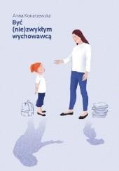 Okładka książki Być (nie)zwykłym wychowawcą Anna Konarzewska