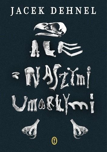 Okładka książki Ale z naszymi umarłymi Jacek Dehnel