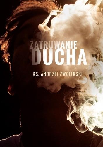 Okładka książki Zatruwanie ducha Andrzej Zwoliński