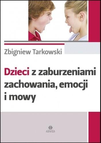 Okładka książki Dzieci z zaburzeniami zachowania, emocji i mowy Zbigniew Tarkowski