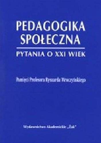 Okładka książki Pedagogika społeczna Pytania o XXI wiek Pamięci Profesora Ryszarda Wroczyńskiego Anna Przecławska,Wiesław Theiss