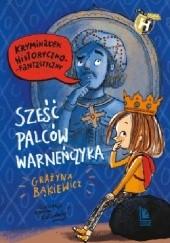 Okładka książki Sześć palców Warneńczyka Grażyna Bąkiewicz