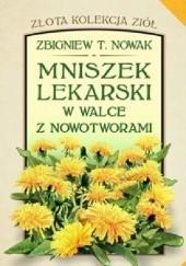 Okładka książki Mniszek lekarski w walce z nowotworami Zbigniew T. Nowak