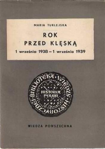 Okładka książki Rok przed klęską: (1 września 1938 - 1 września 1939) Maria Turlejska