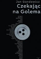Okładka książki Czekając na Golema Jan Gondowicz