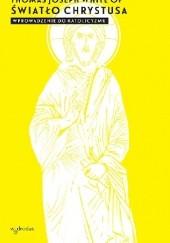 Okładka książki Światło Chrystusa. Wprowadzenie do katolicyzmu Thomas Joseph White