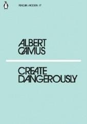 Okładka książki Create Dangerously Albert Camus
