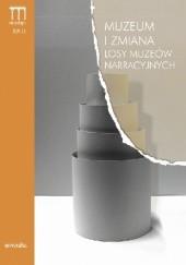 Okładka książki Muzeum i zmiana. Losy muzeów narracyjnych Paweł Kowal,Karolina Wolska-Pabian
