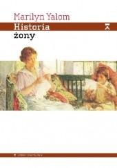 Okładka książki Historia żony Marilyn Yalom