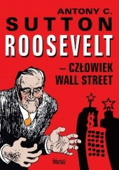Okładka książki Roosevelt – człowiek Wall Street Antony C. Sutton