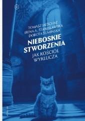 Okładka książki Nieboskie stworzenia. Jak Kościół wyklucza Dorota Sumińska,Tomasz Jaeschke,Irena A. Stanisławska