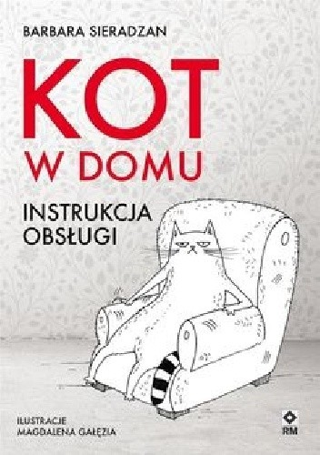 Okładka książki Kot w domu. Instrukcja obsługi Barbara Sieradzan
