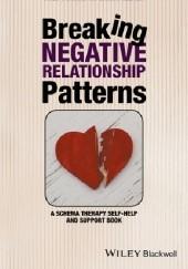 Okładka książki Breaking Negative Relationship Patterns: A Schema Therapy Self-Help and Support Book Eckhard Roediger,Bruce A. Stevens