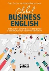 Okładka książki Global Business English. Jak skutecznie komunikować się po angielsku w międzykulturowym środowisku biznesowym Sudakshina Bhattacharjee,Fiona Talbot