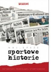 """Okładka książki Najlepsze sportowe historie. Reportaże """"Przeglądu Sportowego"""" praca zbiorowa"""