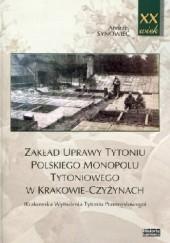 Okładka książki Zakład uprawy tytoniu polskiego monopolu tytoniowego w Krakowie-Czyżynach. Krakowska Wytwórnia Tytoniu Przemysłowego