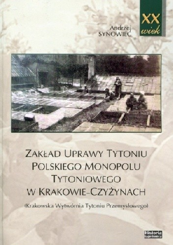 Okładka książki Zakład uprawy tytoniu polskiego monopolu tytoniowego w Krakowie-Czyżynach. Krakowska Wytwórnia Tytoniu Przemysłowego Andrzej Synowiec