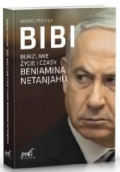 Okładka książki Bibi. Burzliwe życie i czasy Beniamina Netanjahu Anshel Pfeffer