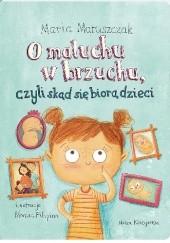 Okładka książki O maluchu w brzuchu, czyli skąd się biorą dzieci Marta Maruszczak,Monika Filipina