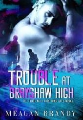 Okładka książki Trouble at Brayshaw High Meagan Brandy