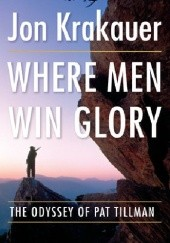 Okładka książki Where Men Win Glory. The Odyssey of Pat Tillman Jon Krakauer