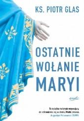 Okładka książki Ostatnie wołanie Maryi Piotr Glas
