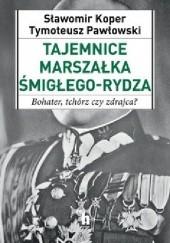 Okładka książki Tajemnice Marszałka Śmigłego-Rydza. Bohater, tchórz czy zdrajca? Sławomir Koper,Tymoteusz Pawłowski