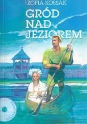 Okładka książki Gród nad jeziorem Zofia Kossak-Szczucka