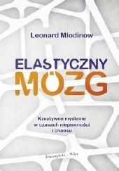 Okładka książki Elastyczny mózg. Kreatywne myślenie w czasach niepewności i chaosu Leonard Mlodinow