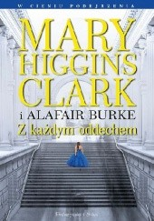Okładka książki Z każdym oddechem Mary Higgins Clark,Alafair Burke