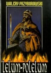 Okładka książki Lelum Polelum: Powieść historyczna z X wieku