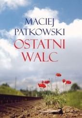 Okładka książki Ostatni walc Maciej Patkowski