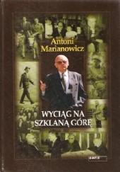 Okładka książki Wyciąg na szklaną górę: Dziennik roku przestępnego 2000 Antoni Marianowicz