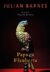 Okładka książki Papuga Flauberta Julian Barnes