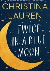 Okładka książki Twice in a Blue Moon Christina Lauren