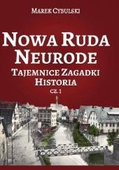 Okładka książki Nowa Ruda Neurode Tajemnice, zagadki, historia. Część 1 Noworudzianin Marek Cybulski
