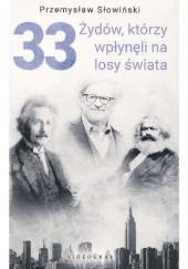 Okładka książki 33 Żydów, którzy wpłynęli na losy świata. Od Mojżesza do Kevina Mitnicka Przemysław Słowiński