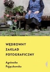 Okładka książki Wędrowny Zakład Fotograficzny Agnieszka Pajączkowska