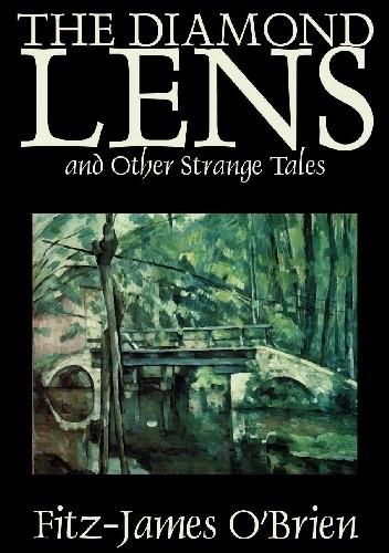 Okładka książki The Diamond Lens and Other Strange Tales Fitz-James O'Brien