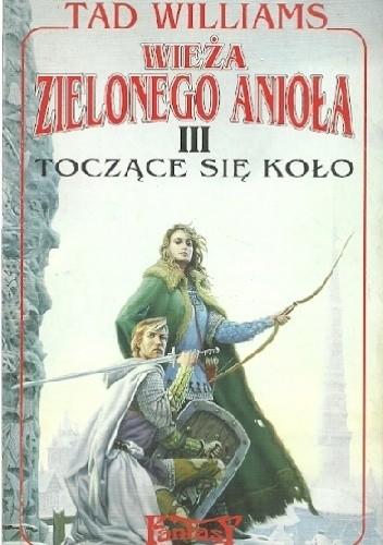 Okładka książki Wieża Zielonego Anioła III: Toczące się koło Tad Williams