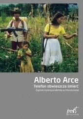 Okładka książki Telefon obwieszcza śmierć. Zapiski korespondenta w Hondurasie Alberto Arce