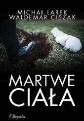Okładka książki Martwe ciała Michał Larek,Waldemar Ciszak