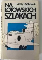 Okładka książki Na lotowskich szlakach Jerzy Ziółkowski