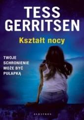 Okładka książki Kształt nocy Tess Gerritsen