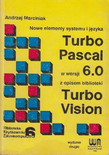 Okładka książki Nowe elementy systemu i języka Turbo Pascal w wersji 6.0 z opisem biblioteki Turbo Vision Andrzej Marciniak