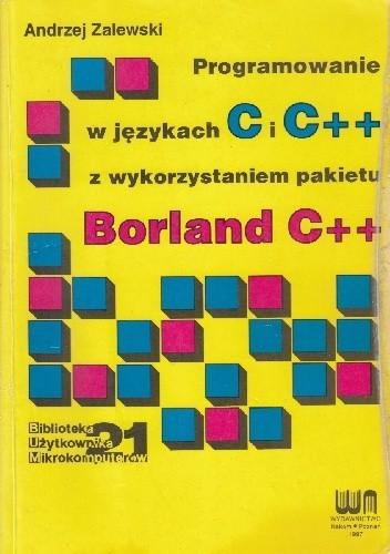 Okładka książki Programowanie w językach C i C++ z wykorzystaniem pakietu Borland C++ Andrzej Zalewski